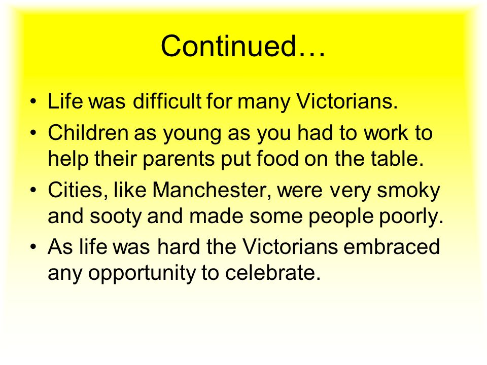 Continued… Life was difficult for many Victorians.