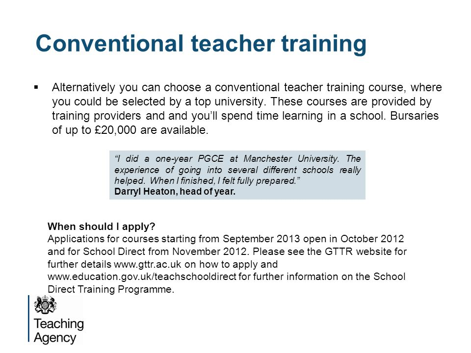Conventional teacher training Alternatively you can choose a conventional teacher training course, where you could be selected by a top university.