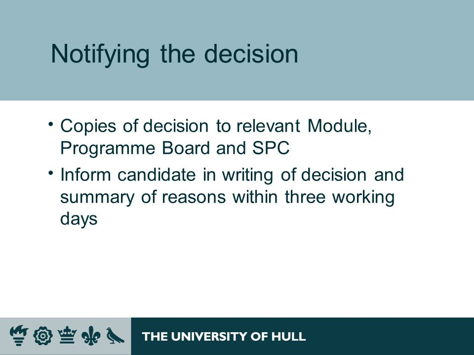 Notifying the decision Copies of decision to relevant Module, Programme Board and SPC Inform candidate in writing of decision and summary of reasons w