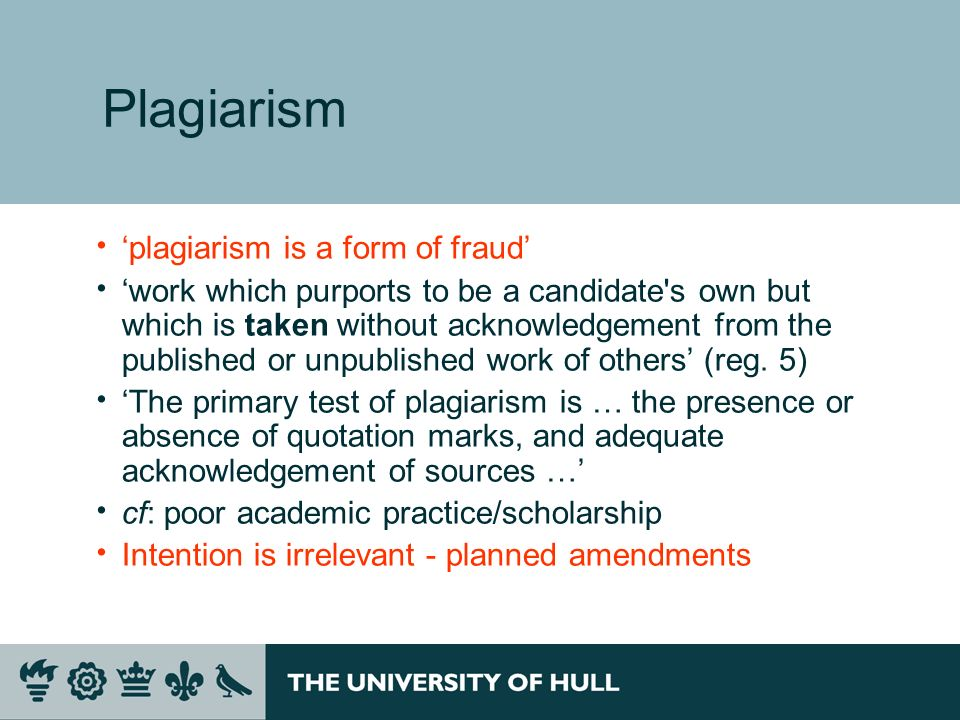 Plagiarism plagiarism is a form of fraud work which purports to be a candidate s own but which is taken without acknowledgement from the published or unpublished work of others (reg.