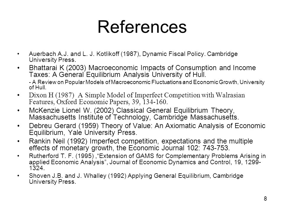 8 References Auerbach A.J. and L. J. Kotlikoff (1987), Dynamic Fiscal Policy. Cambridge University Press. Bhattarai K (2003) Macroeconomic Impacts of