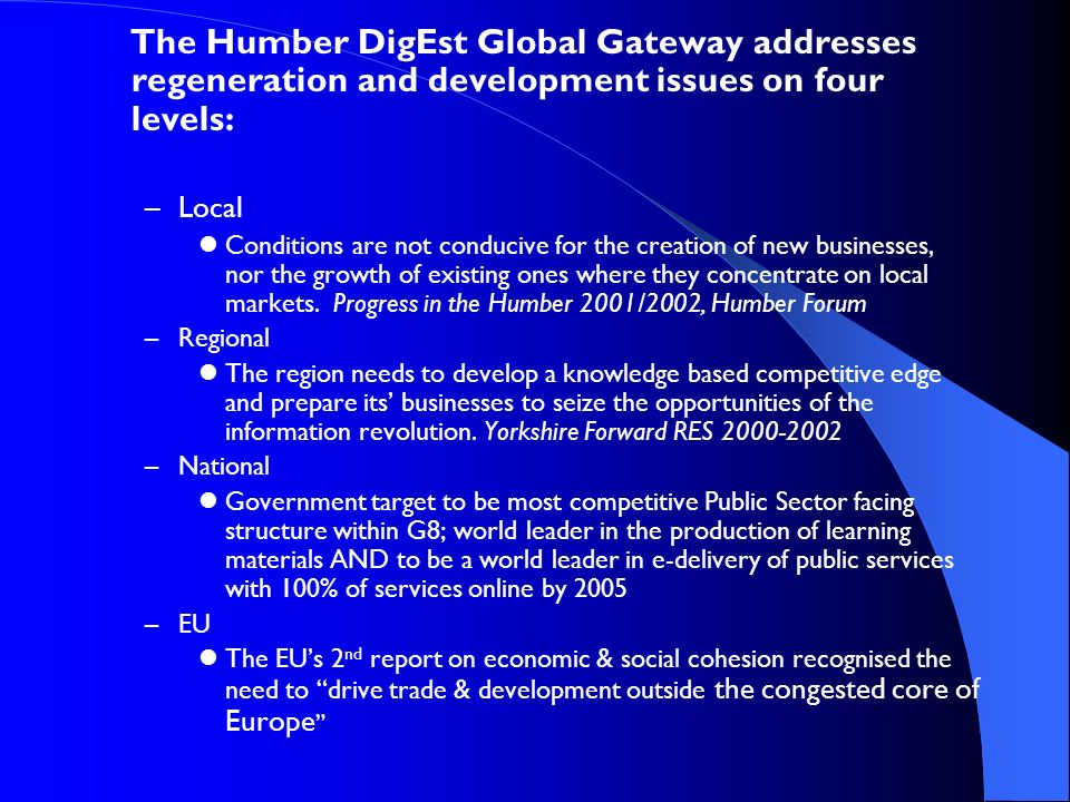 The Humber DigEst Global Gateway addresses regeneration and development issues on four levels: –Local Conditions are not conducive for the creation of