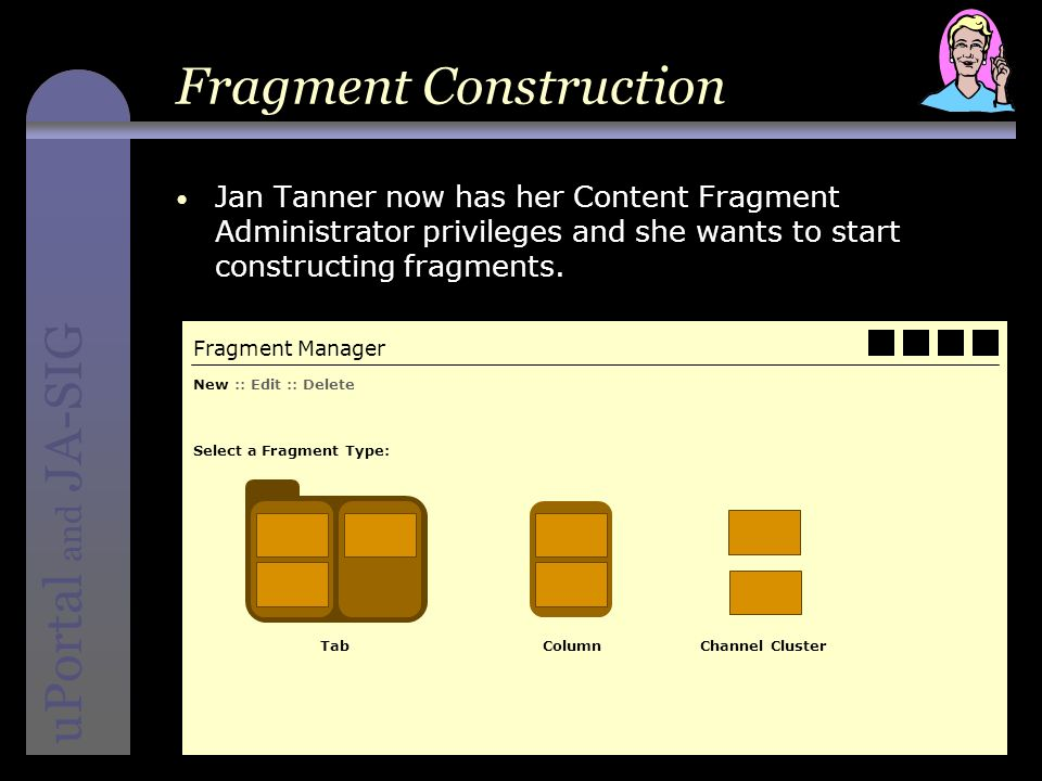 instructional media + magic uPortal and JA-SIG Fragment Construction Jan Tanner now has her Content Fragment Administrator privileges and she wants to start constructing fragments.