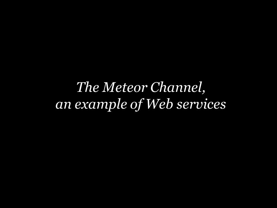 The Meteor Channel, an example of Web services