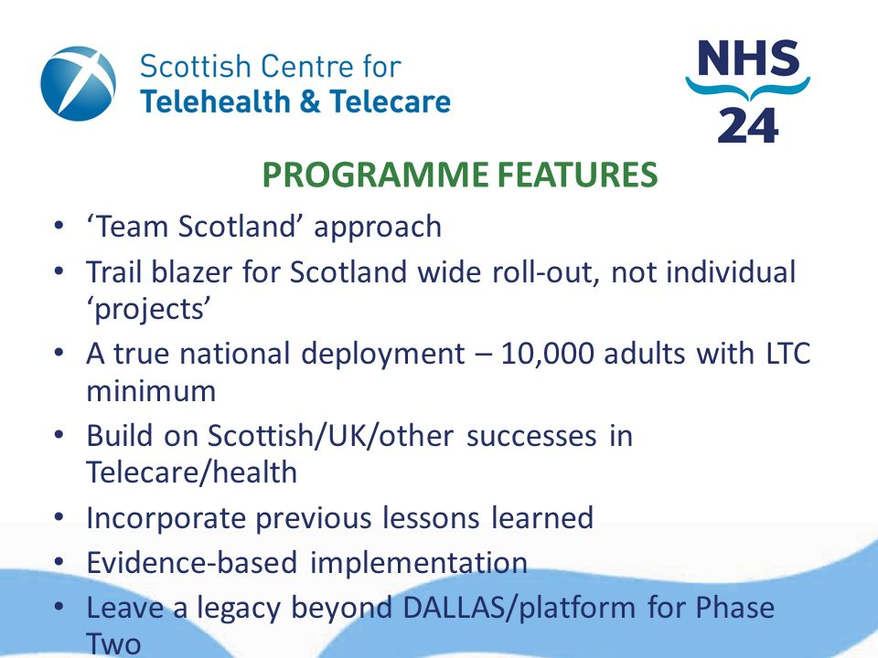 PROGRAMME FEATURES Team Scotland approach Trail blazer for Scotland wide roll-out, not individual projects A true national deployment – 10,000 adults