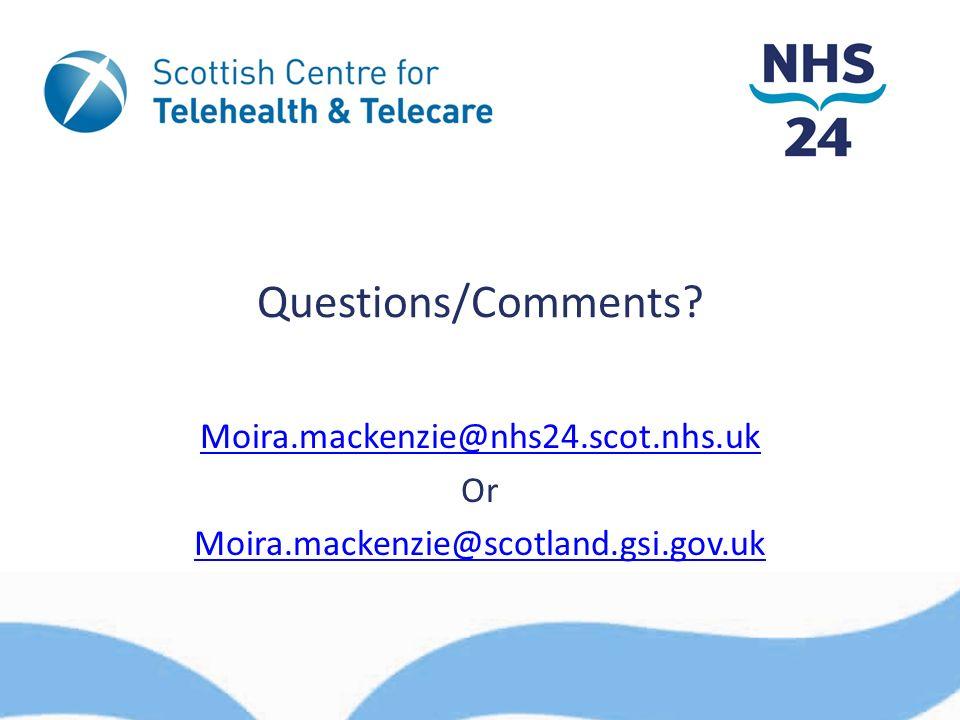 Questions/Comments Moira.mackenzie@nhs24.scot.nhs.uk Or Moira.mackenzie@scotland.gsi.gov.uk