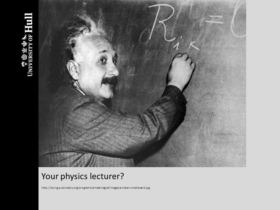 Your physics lecturer? http://being.publicradio.org/programs/einsteinsgod/images/einstein-chalkboard.jpg