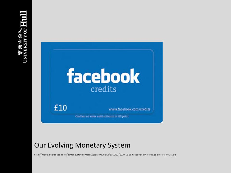 Our Evolving Monetary System http://media.geeksquad.co.uk/gsmedia/static/images/geekzone/news/2010/11/1020-11-18-Facebook-gift-cards-go-on-sale_MAIN.j