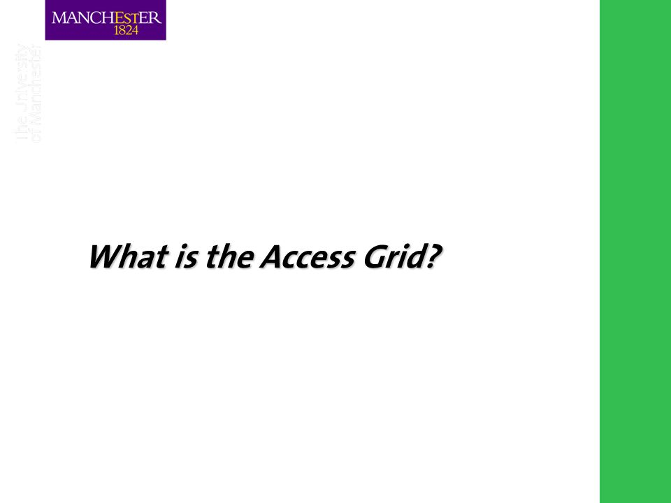 Combining the strengths of UMIST and The Victoria University of Manchester What is the Access Grid