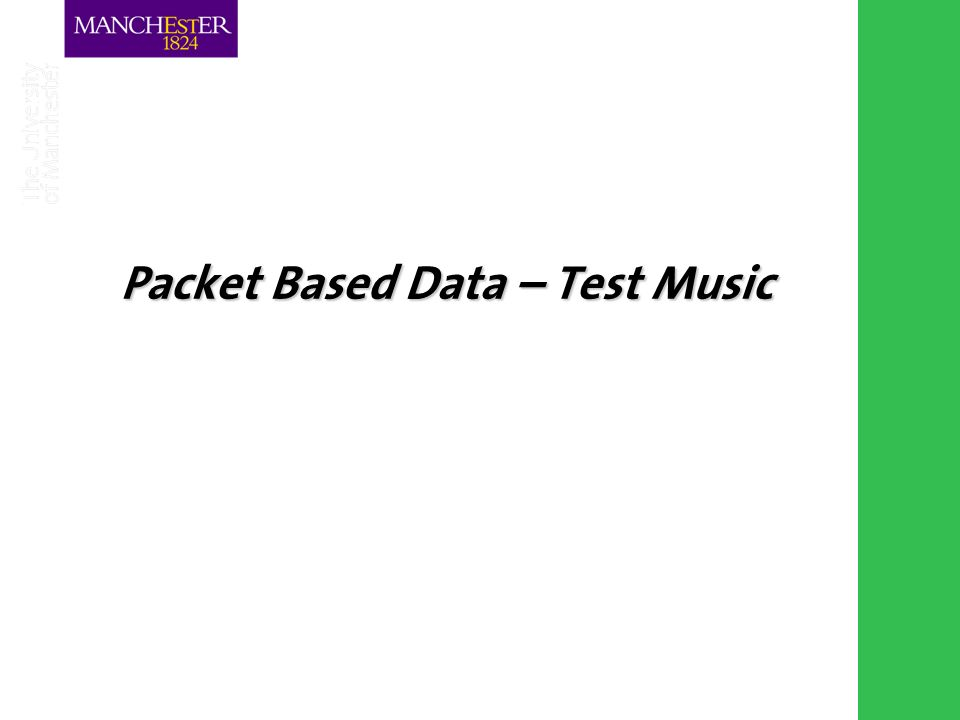 Combining the strengths of UMIST and The Victoria University of Manchester Packet Based Data – Test Music