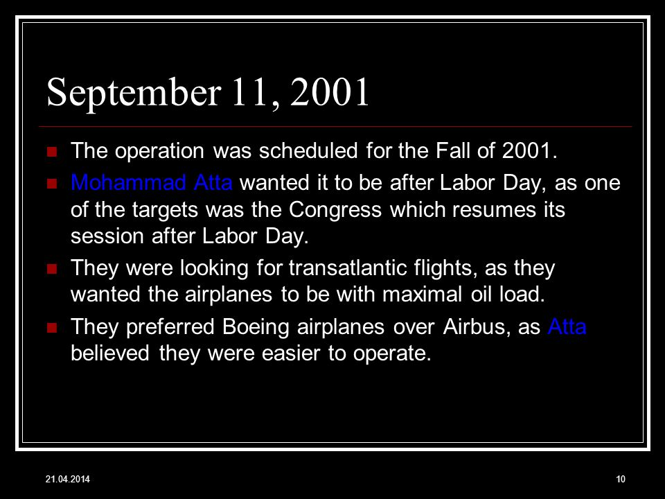 September 11, 2001 The operation was scheduled for the Fall of 2001. Mohammad Atta wanted it to be after Labor Day, as one of the targets was the Cong