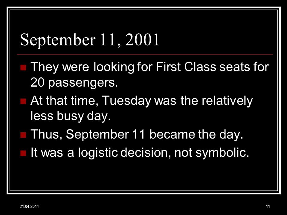 September 11, 2001 They were looking for First Class seats for 20 passengers. At that time, Tuesday was the relatively less busy day. Thus, September
