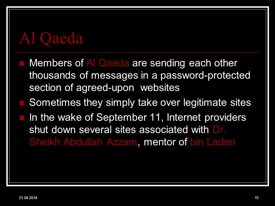 21.04.201415 Al Qaeda Members of Al Qaeda are sending each other thousands of messages in a password-protected section of agreed-upon websites Sometim