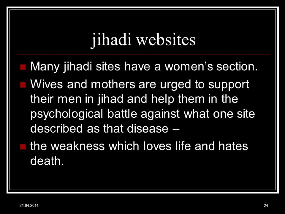 jihadi websites Many jihadi sites have a womens section. Wives and mothers are urged to support their men in jihad and help them in the psychological