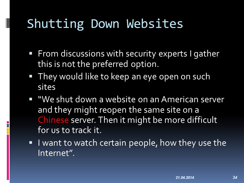 Shutting Down Websites From discussions with security experts I gather this is not the preferred option. They would like to keep an eye open on such s