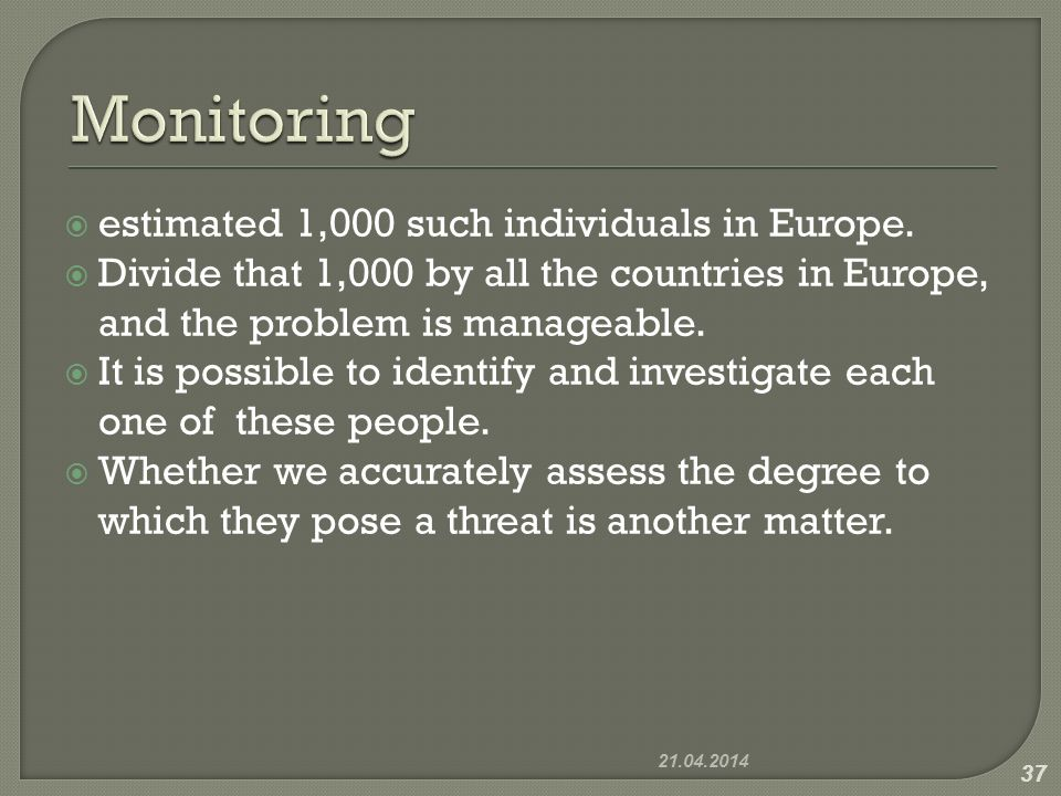estimated 1,000 such individuals in Europe. Divide that 1,000 by all the countries in Europe, and the problem is manageable. It is possible to identif