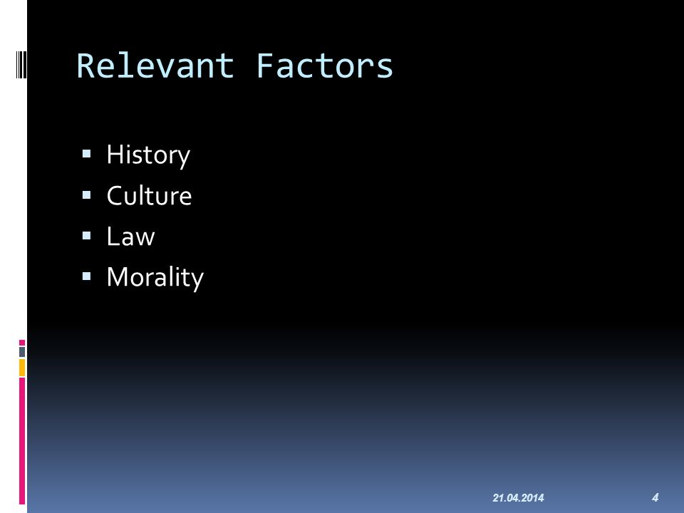Relevant Factors History Culture Law Morality 21.04.2014 4
