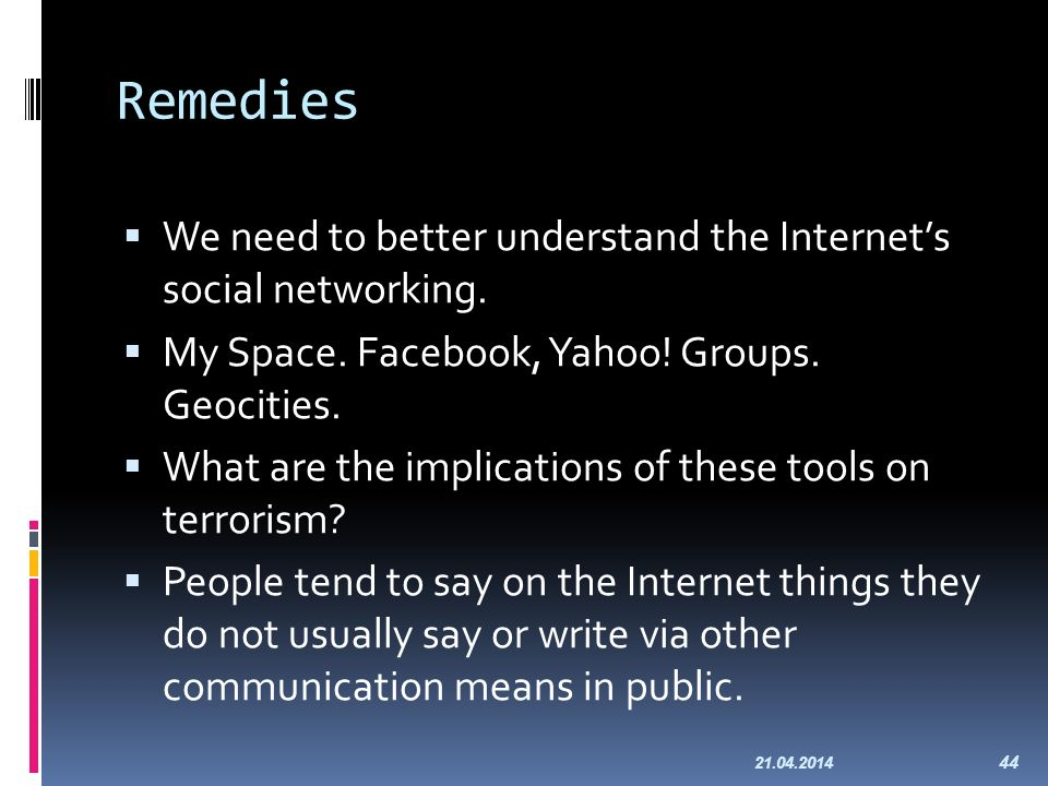 Remedies We need to better understand the Internets social networking. My Space. Facebook, Yahoo! Groups. Geocities. What are the implications of thes