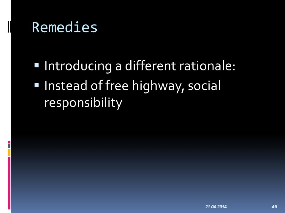 Remedies Introducing a different rationale: Instead of free highway, social responsibility 21.04.2014 46