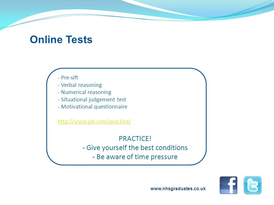 www.nhsgraduates.co.uk Online Tests - Pre-sift - Verbal reasoning - Numerical reasoning - Situational judgement test - Motivational questionnaire http