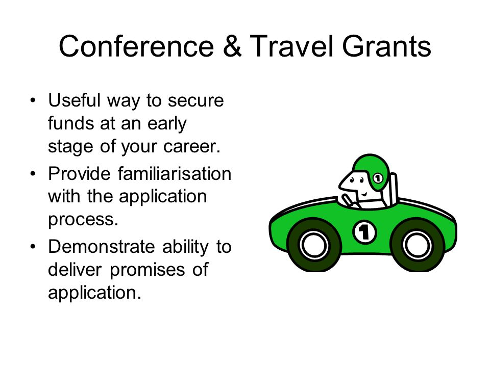 Conference & Travel Grants Useful way to secure funds at an early stage of your career.