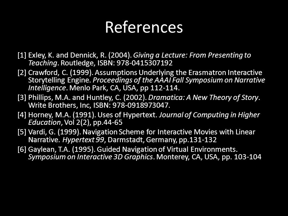 References [1] Exley, K. and Dennick, R. (2004). Giving a Lecture: From Presenting to Teaching. Routledge, ISBN: 978-0415307192 [2] Crawford, C. (1999
