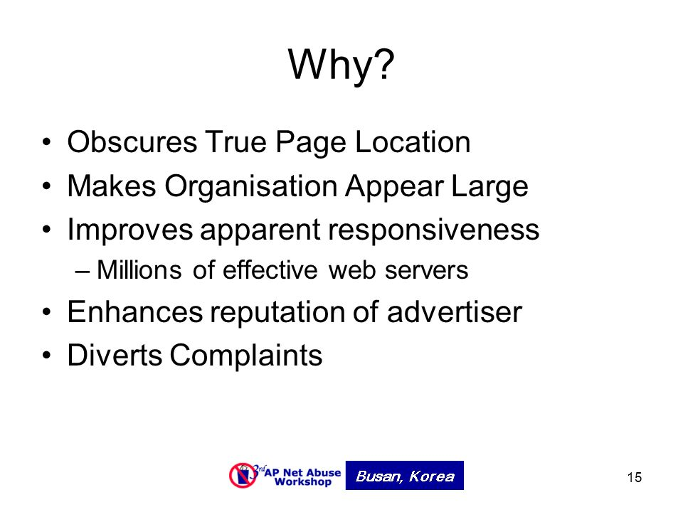 15 Why? Obscures True Page Location Makes Organisation Appear Large Improves apparent responsiveness –Millions of effective web servers Enhances reput