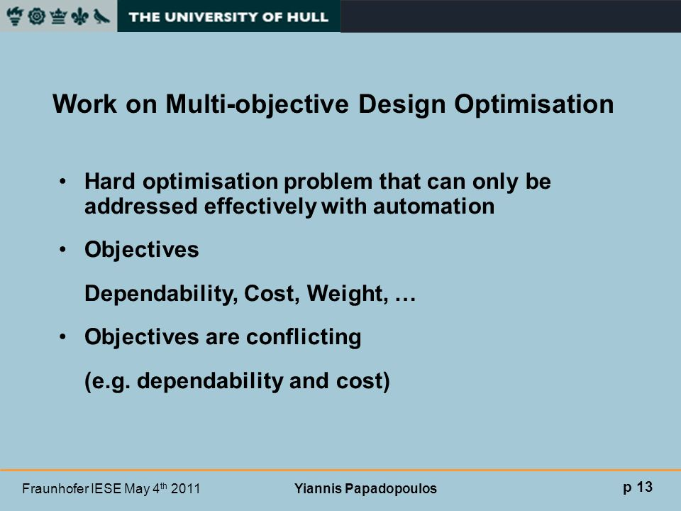 Fraunhofer IESE May 4 th 2011 Yiannis Papadopoulos Work on Multi-objective Design Optimisation Hard optimisation problem that can only be addressed ef