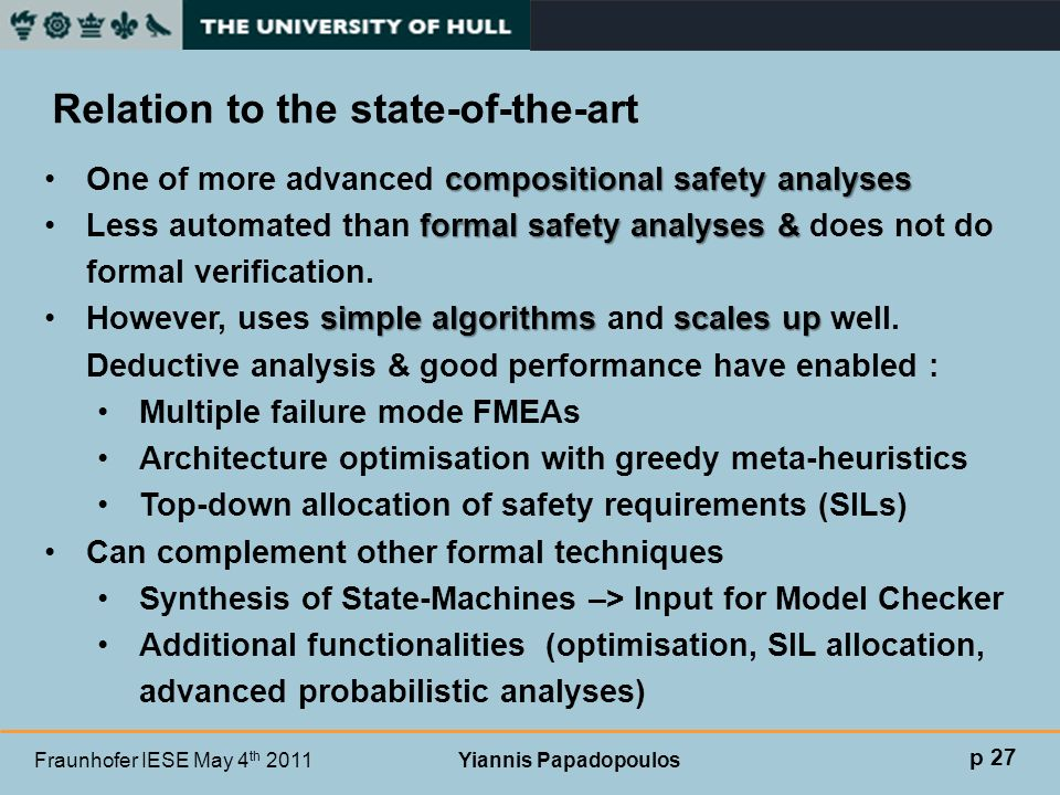 Fraunhofer IESE May 4 th 2011 Yiannis Papadopoulos Relation to the state-of-the-art compositional safety analysesOne of more advanced compositional sa