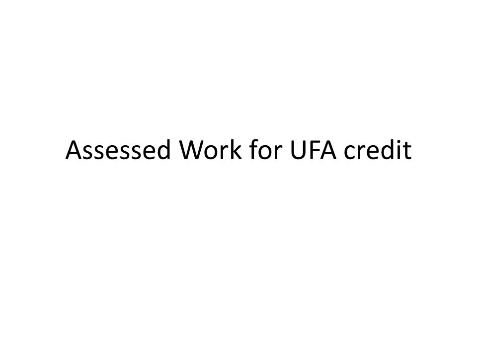 Assessed Work for UFA credit