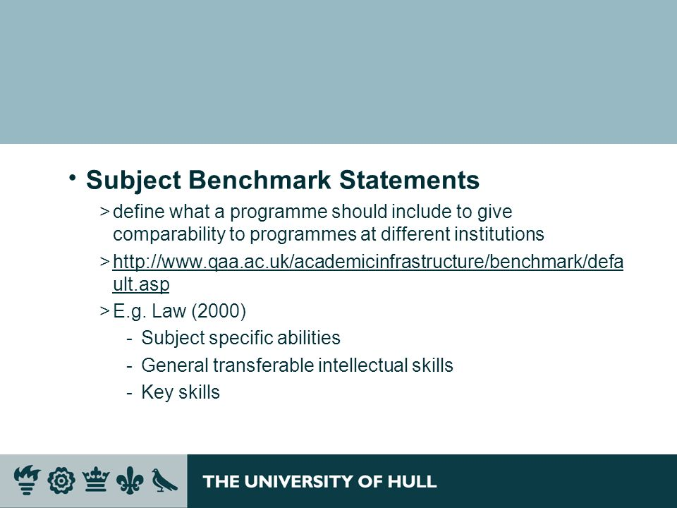 Subject Benchmark Statements >define what a programme should include to give comparability to programmes at different institutions >http://www.qaa.ac.