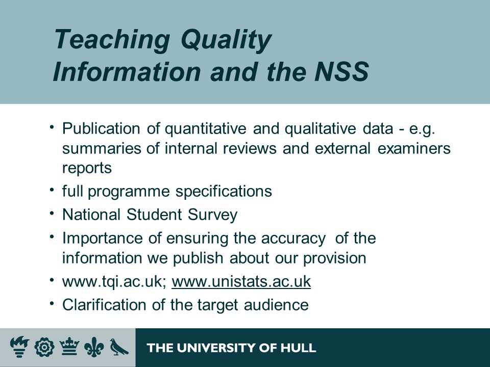 Teaching Quality Information and the NSS Publication of quantitative and qualitative data - e.g. summaries of internal reviews and external examiners
