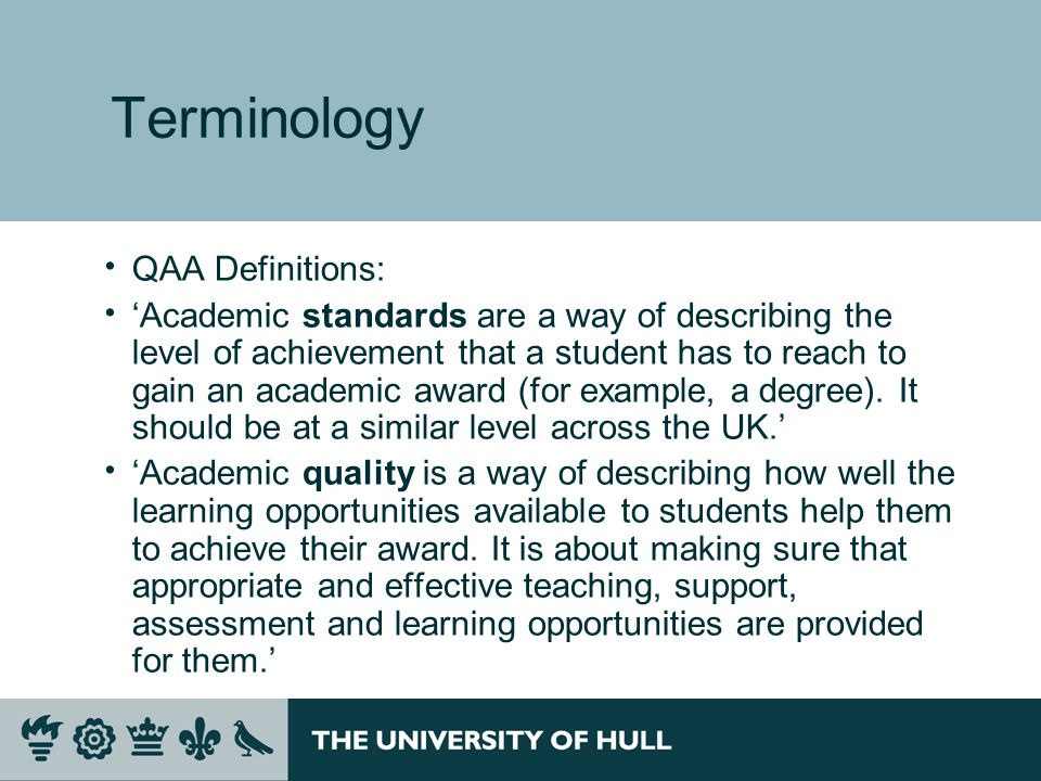 Coming up in Part II … To explain the key elements of the Universitys framework And how it is >informed by external expectations >developed, approved, enhanced >communicated Who is responsible for quality and standards.