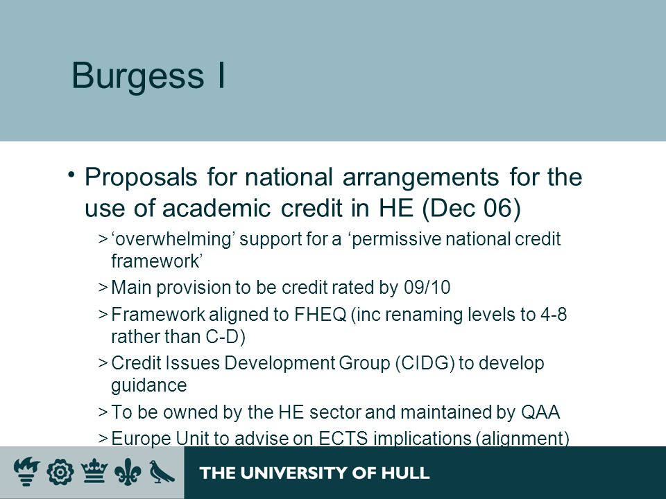 Burgess I Proposals for national arrangements for the use of academic credit in HE (Dec 06) >overwhelming support for a permissive national credit fra