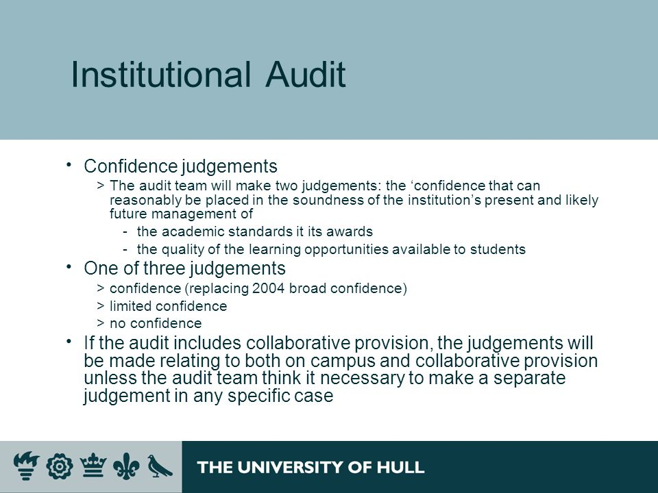 Institutional Audit Confidence judgements >The audit team will make two judgements: the confidence that can reasonably be placed in the soundness of t