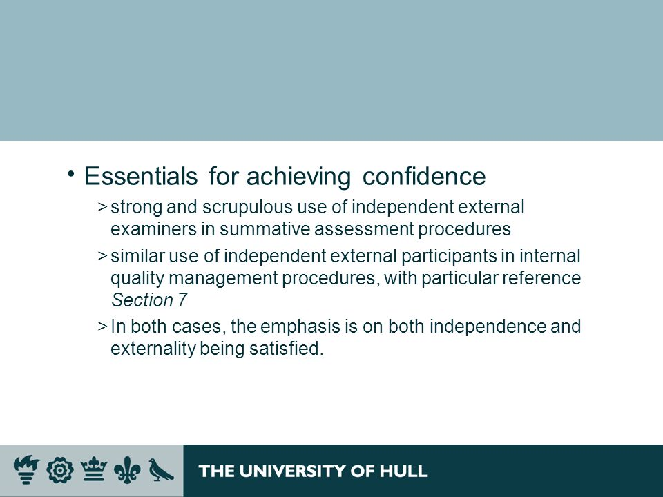 Essentials for achieving confidence >strong and scrupulous use of independent external examiners in summative assessment procedures >similar use of in