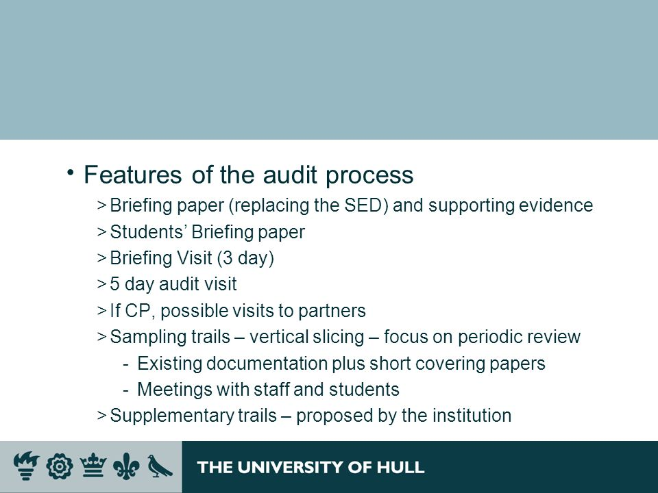 Features of the audit process >Briefing paper (replacing the SED) and supporting evidence >Students Briefing paper >Briefing Visit (3 day) >5 day audi