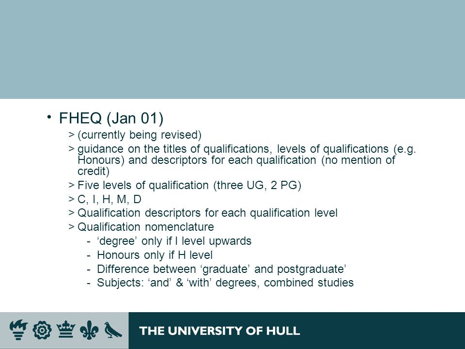 Subject Benchmark Statements >define what a programme should include to give comparability to programmes at different institutions >http://www.qaa.ac.uk/academicinfrastructure/benchmark/defa ult.asphttp://www.qaa.ac.uk/academicinfrastructure/benchmark/defa ult.asp >E.g.