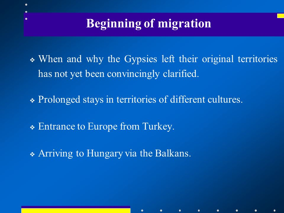 Beginning of migration When and why the Gypsies left their original territories has not yet been convincingly clarified.