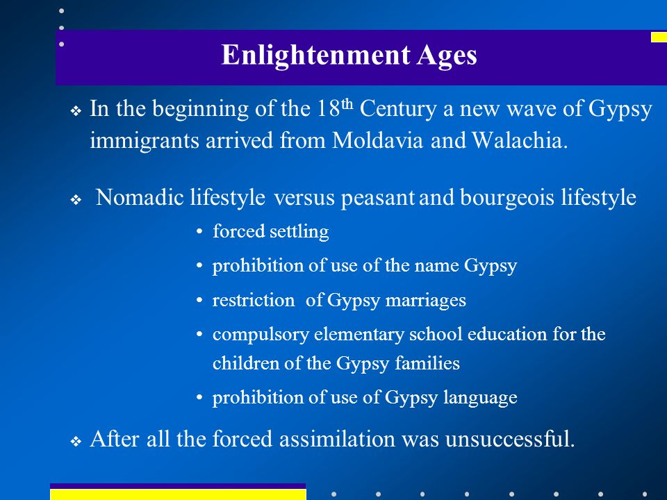Enlightenment Ages In the beginning of the 18 th Century a new wave of Gypsy immigrants arrived from Moldavia and Walachia.