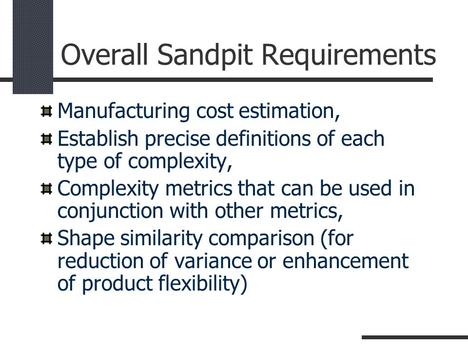 Overall Sandpit Requirements Manufacturing cost estimation, Establish precise definitions of each type of complexity, Complexity metrics that can be u
