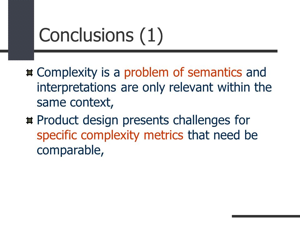 Conclusions (1) Complexity is a problem of semantics and interpretations are only relevant within the same context, Product design presents challenges