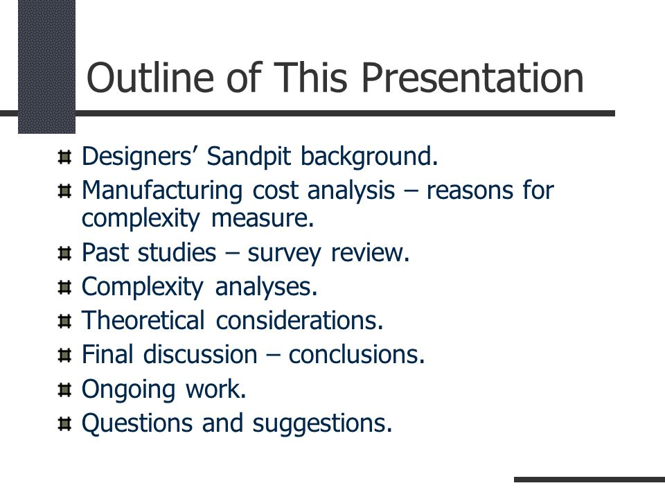 Outline of This Presentation Designers Sandpit background. Manufacturing cost analysis – reasons for complexity measure. Past studies – survey review.