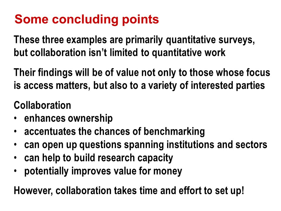 Some concluding points These three examples are primarily quantitative surveys, but collaboration isnt limited to quantitative work Their findings wil