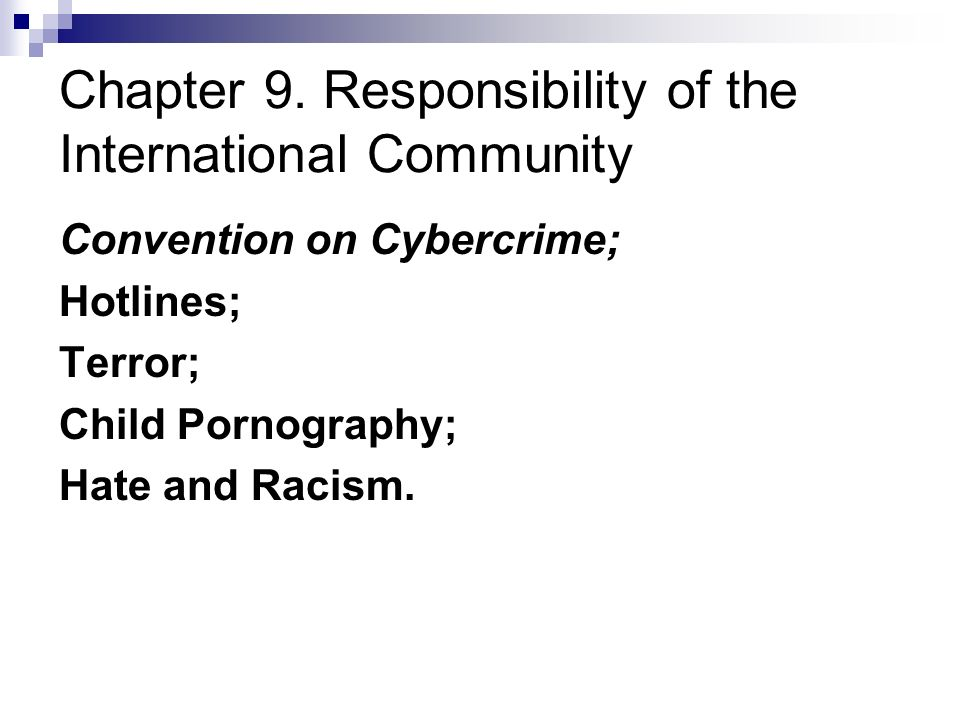 Chapter 9. Responsibility of the International Community Convention on Cybercrime; Hotlines; Terror; Child Pornography; Hate and Racism.