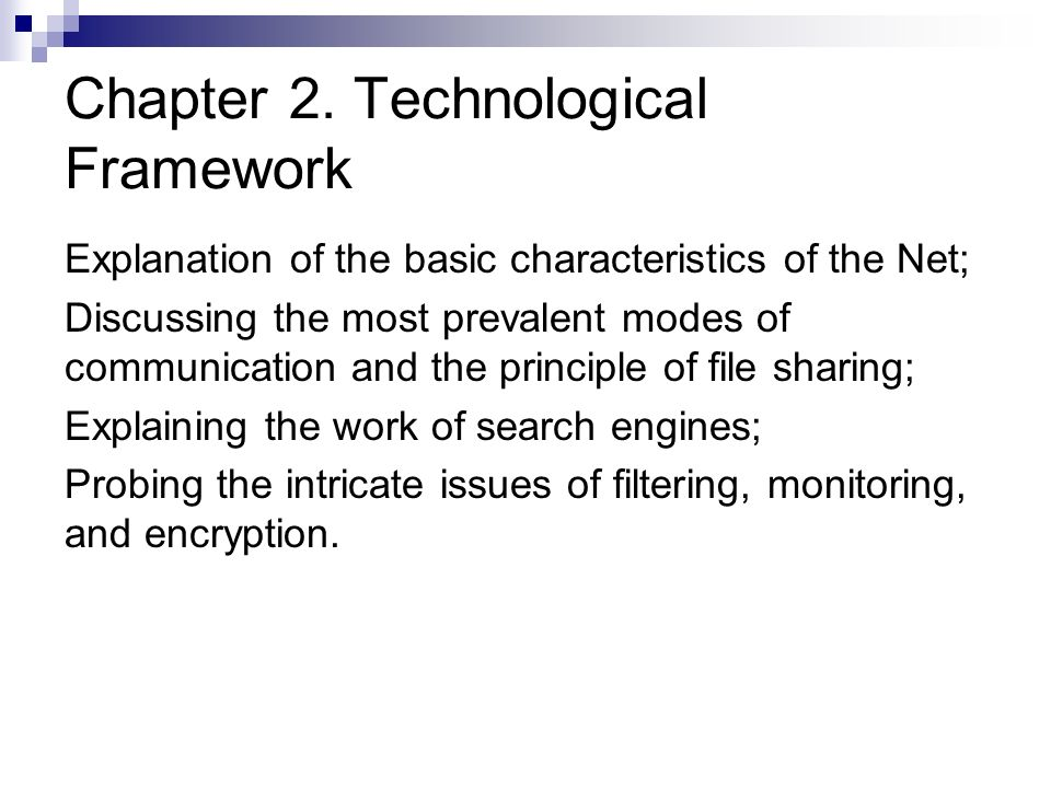 Chapter 2. Technological Framework Explanation of the basic characteristics of the Net; Discussing the most prevalent modes of communication and the p
