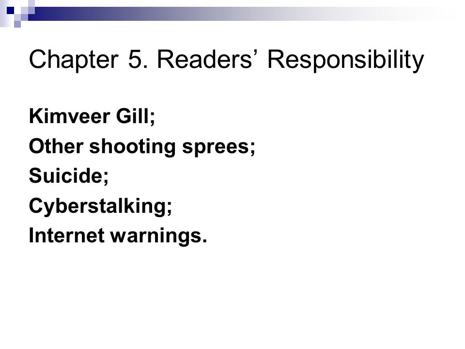 Chapter 5. Readers Responsibility Kimveer Gill; Other shooting sprees; Suicide; Cyberstalking; Internet warnings.