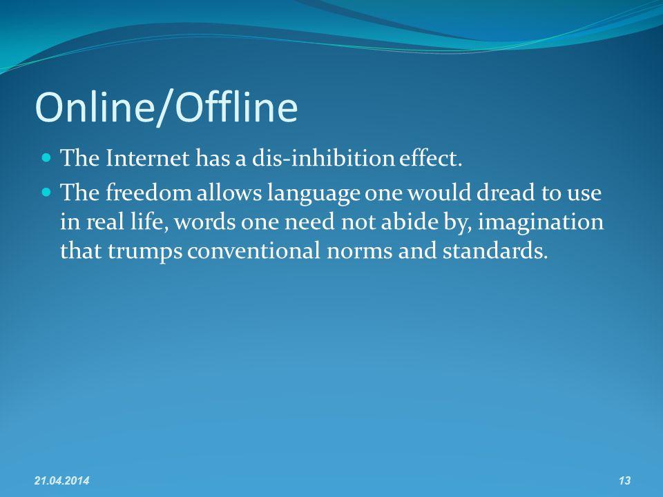 Online/Offline The Internet has a dis-inhibition effect.
