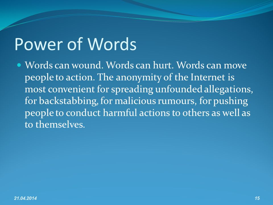 Power of Words Words can wound. Words can hurt. Words can move people to action.