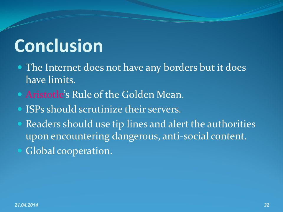Conclusion The Internet does not have any borders but it does have limits.